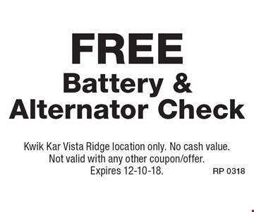 Free Battery & Alternator Check. Kwik Kar Vista Ridge location only. No cash value. Not valid with any other coupon/offer. Expires 12-10-18.