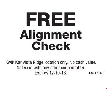 Free Alignment Check. Kwik Kar Vista Ridge location only. No cash value. Not valid with any other coupon/offer. Expires 12-10-18.