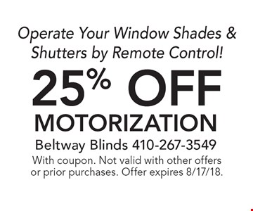 25% off motorization. Operate Your Window Shades & Shutters by Remote Control! With coupon. Not valid with other offers or prior purchases. Offer expires 8/17/18.