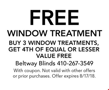 FREE window treatment. Buy 3 window treatments, get 4th of equal or lesser value free. With coupon. Not valid with other offers or prior purchases. Offer expires 8/17/18.