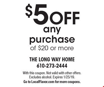 $5 OFF any purchase of $20 or more. With this coupon. Not valid with other offers. Excludes alcohol. Expires 1/25/19. Go to LocalFlavor.com for more coupons.