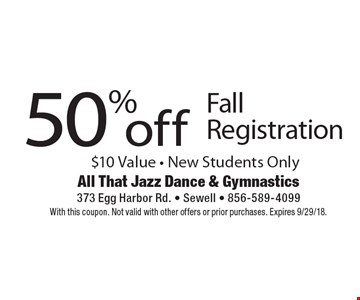 50% off Fall Registration. $10 value - New students only. With this coupon. Not valid with other offers or prior purchases. Expires 9/29/18.
