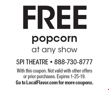 Free popcorn at any show. With this coupon. Not valid with other offers or prior purchases. Expires 1-25-19. Go to LocalFlavor.com for more coupons.