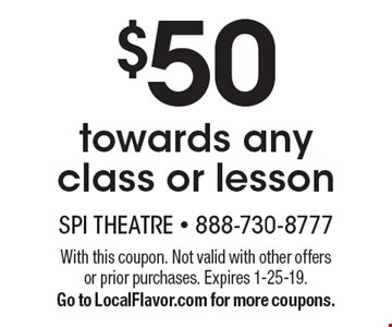 $50 towards any class or lesson. With this coupon. Not valid with other offers or prior purchases. Expires 1-25-19. Go to LocalFlavor.com for more coupons.