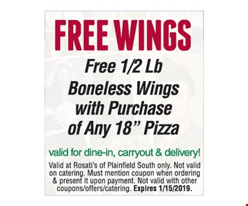FREE WINGS Free 1/2 Lb Boneless Wings with Purchase of Any 18