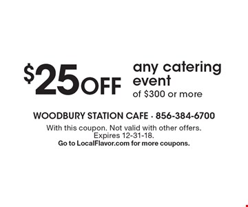 $25 Off any catering event of $300 or more. With this coupon. Not valid with other offers. Expires 12-31-18. Go to LocalFlavor.com for more coupons.