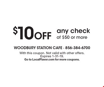 $10 Off any check of $50 or more. With this coupon. Not valid with other offers. Expires 1-31-19. Go to LocalFlavor.com for more coupons.
