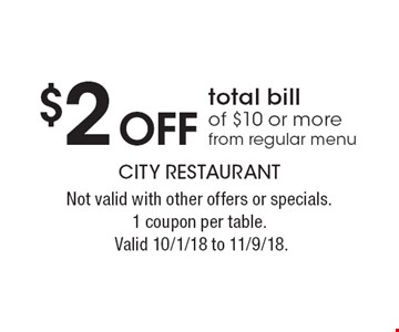 $2 Off total bil lof $10 or more from regular menu. Not valid with other offers or specials.1 coupon per table. Valid 10/1/18 to 11/9/18.