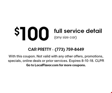 $100 full service detail (any size car). With this coupon. Not valid with any other offers, promotions, specials, online deals or prior services. Expires 8-10-18. CLPR. Go to LocalFlavor.com for more coupons.
