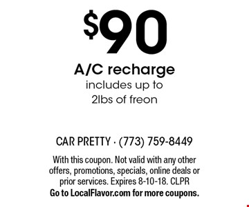$90 A/C recharge. Includes up to 2lbs of freon. With this coupon. Not valid with any other offers, promotions, specials, online deals or prior services. Expires 8-10-18. CLPR. Go to LocalFlavor.com for more coupons.
