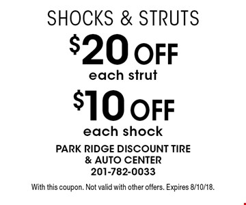 Shocks & Struts $10 off each shock. $20 off each strut. With this coupon. Not valid with other offers. Expires 8/10/18.