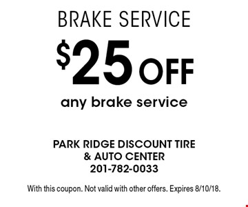 Brake Service $25 off any brake service. With this coupon. Not valid with other offers. Expires 8/10/18.