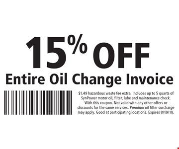 15% Off Entire Oil Change Invoice. $1.49 hazardous waste fee extra. Includes up to 5 quarts of SynPower motor oil, filter, lube and maintenance check. With this coupon. Not valid with any other offers or discounts for the same services. Premium oil filter surcharge may apply. Good at participating locations. Expires 8/19/18.