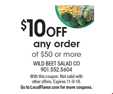 $10 OFF any order of $50 or more. With this coupon. Not valid with other offers. Expires 11-9-18. Go to LocalFlavor.com for more coupons.