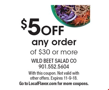 $5 OFF any order of $30 or more. With this coupon. Not valid with other offers. Expires 11-9-18. Go to LocalFlavor.com for more coupons.