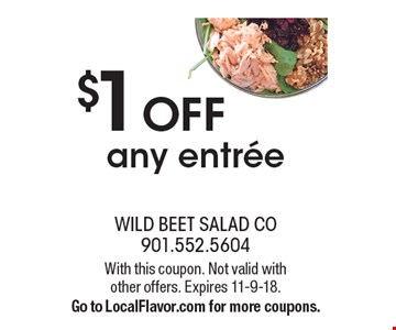$1 OFF any entree. With this coupon. Not valid with other offers. Expires 11-9-18. Go to LocalFlavor.com for more coupons.