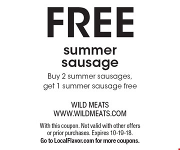 FREE summer sausage. Buy 2 summer sausages, get 1 summer sausage free. With this coupon. Not valid with other offers or prior purchases. Expires 10-19-18. Go to LocalFlavor.com for more coupons.