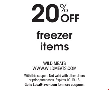 20% OFF freezer items. With this coupon. Not valid with other offers or prior purchases. Expires 10-19-18. Go to LocalFlavor.com for more coupons.