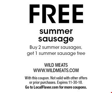 FREE summer sausage. Buy 2 summer sausages, get 1 summer sausage free. With this coupon. Not valid with other offers or prior purchases. Expires 11-30-18. Go to LocalFlavor.com for more coupons.