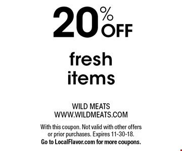 20% OFF fresh items. With this coupon. Not valid with other offers or prior purchases. Expires 11-30-18. Go to LocalFlavor.com for more coupons.