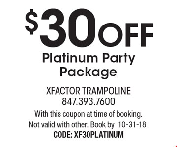 $30 OFF Platinum Party Package. With this coupon at time of booking. Not valid with other. Book by 10-31-18. CODE: XF30PLATINUM
