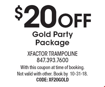 $20 OFF Gold Party Package. With this coupon at time of booking. Not valid with other. Book by 10-31-18. CODE: XF20GOLD