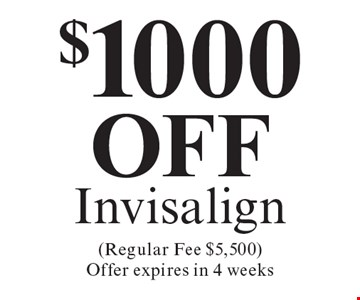 $1000 off Invisalign. Regular Fee $5,500. Offer expires in 4 weeks. Cannot be combined with any other discount. Reduced fee plan, and/or promotional price offering.