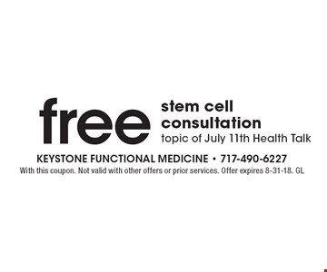 Free stem cell consultation. Topic of July 11th Health Talk. With this coupon. Not valid with other offers or prior services. Offer expires 8-31-18. GL