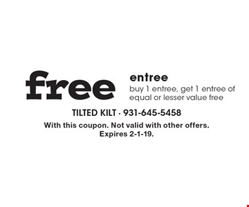 Free entree. Buy 1 entree, get 1 entree of equal or lesser value free. With this coupon. Not valid with other offers. Expires 2-1-19.