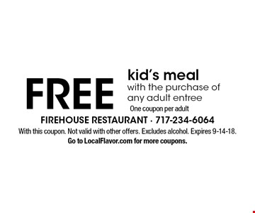 Free kid's meal with the purchase of any adult entree One coupon per adult. With this coupon. Not valid with other offers. Excludes alcohol. Expires 9-14-18. Go to LocalFlavor.com for more coupons.