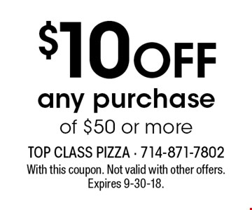 $10 OFF any purchase of $50 or more. With this coupon. Not valid with other offers. Expires 9-30-18.