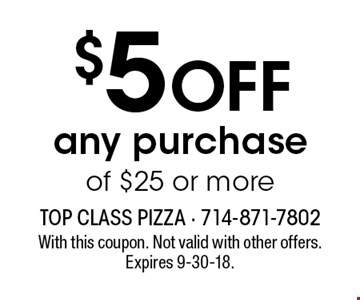 $5 OFF any purchase of $25 or more. With this coupon. Not valid with other offers. Expires 9-30-18.