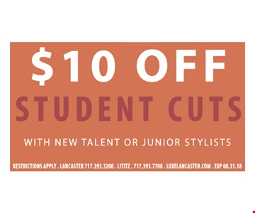 $10 off student cuts with new talent or junior stylists. Restrictions apply. Lancaster 717.393.3200. Lititiz 717.393.7700. Luxelancaster.com Exp 08.31.18.