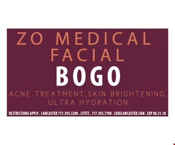Zo Medical facial. BOGO. Acne treatment. Skin brightening, Ultra hydration. Restrictions apply. Lancaster 717.393.3200. Lititiz 717.393.7700. Luxelancaster.com Exp 08.31.18.