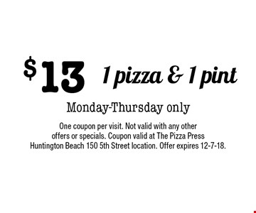 $13 1 pizza & 1 pint. Monday-Thursday only. One coupon per visit. Not valid with any other offers or specials. Coupon valid at The Pizza Press Huntington Beach 150 5th Street location. Offer expires 12-7-18.