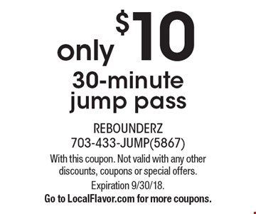only $10 30-minute jump pass. With this coupon. Not valid with any other discounts, coupons or special offers. Expiration 9/30/18. Go to LocalFlavor.com for more coupons.