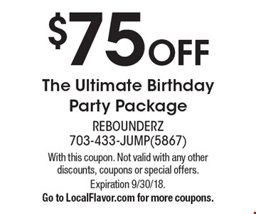 $75 OFF The Ultimate Birthday Party Package. With this coupon. Not valid with any other discounts, coupons or special offers. Expiration 9/30/18. Go to LocalFlavor.com for more coupons.