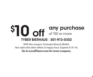 $10 off any purchase of $50 or more. With this coupon. Excludes Brunch Buffet. Not valid with other offers or happy hour. Expires 8-31-18. Go to LocalFlavor.com for more coupons.