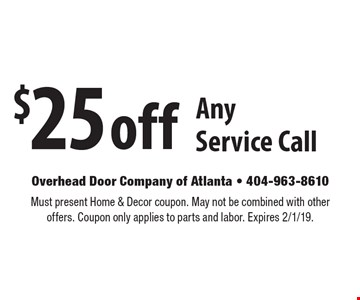 $25 off Any Service Call. Must present Home & Decor coupon. May not be combined with other offers. Coupon only applies to parts and labor. Expires 2/1/19.
