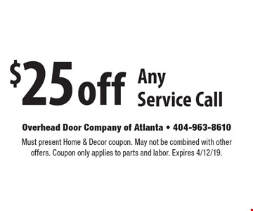$25 off Any Service Call. Must present Home & Decor coupon. May not be combined with other offers. Coupon only applies to parts and labor. Expires 4/12/19.