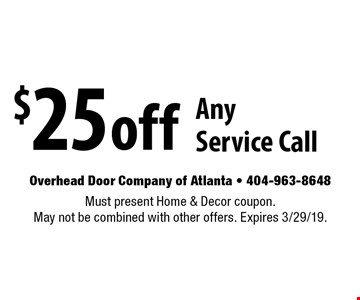 $25 off Any Service Call. Must present Home & Decor coupon. May not be combined with other offers. Expires 3/29/19.