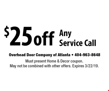 $25 off Any Service Call. Must present Home & Decor coupon. May not be combined with other offers. Expires 3/22/19.