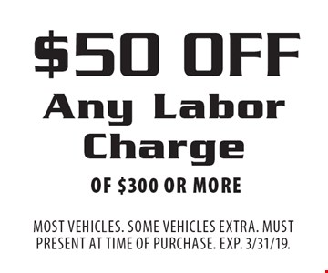 $50 Off Any Labor Charge Of $300 Or More. Most vehicles. Some vehicles extra. Must present at time of purchase. EXP. 3/31/19.