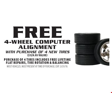 Free 4-wheel computer alignment with purchase of 4 new tires ($129.95 value). Purchase of 4 tires includes free lifetime flat repairs, tire rotation & balancing. Most vehicles. Must present at time of purchase. Exp. 3/31/19.