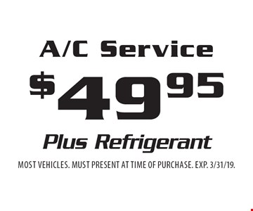 $49.95 A/C Service Plus Refrigerant. Most vehicles. Must present at time of purchase. EXP. 3/31/19.