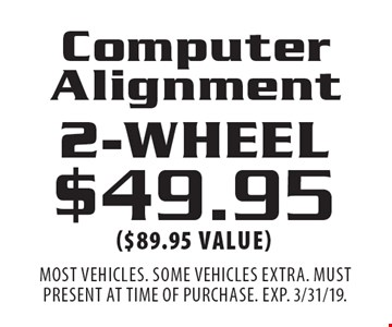 2-wheel Computer Alignment $49.95 ($89.95 value). Most vehicles. Some vehicles extra. Must present at time of purchase. EXP. 3/31/19.
