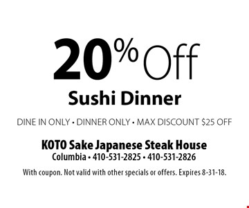 20% Off Sushi Dinner. Dine In Only, Dinner Only, Max Discount $25 Off. With coupon. Not valid with other specials or offers. Expires 8-31-18.