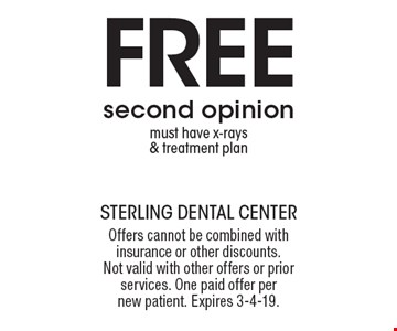 Free second opinion must have x-rays & treatment plan. Offers cannot be combined with insurance or other discounts. Not valid with other offers or prior services. One paid offer per new patient. Expires 3-4-19.