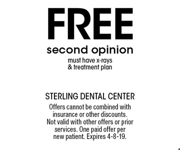 Free second opinion must have x-rays & treatment plan. Offers cannot be combined with insurance or other discounts. Not valid with other offers or prior services. One paid offer per new patient. Expires 4-8-19.