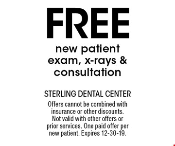 Free new patient exam, x-rays & consultation. Offers cannot be combined with insurance or other discounts. Not valid with other offers or prior services. One paid offer per new patient. Expires 12-30-19.
